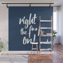 Right the f**k on! Wall Mural