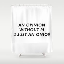 OpiNION Funny Shower Curtain