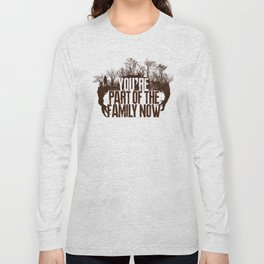 You're Part of the Family Now Long Sleeve T-shirt