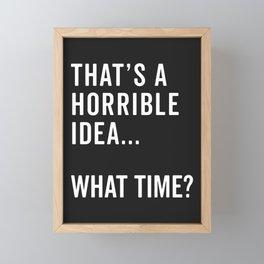 That's A Horrible Idea Funny Quote Framed Mini Art Print