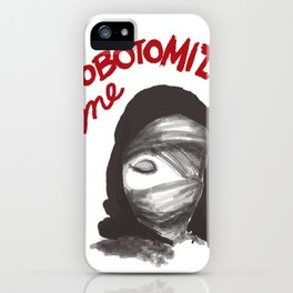 Lobotomize me. iPhone Case