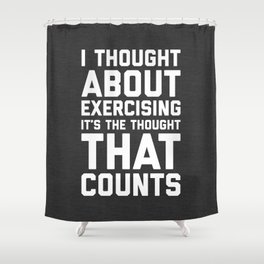Thought About Exercising Funny Quote Shower Curtain
