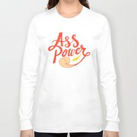 ass Long Sleeve T-shirts featuring Ass Power by Chris Piascik