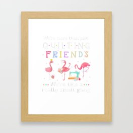 We're More Than Just Quilting Friends We're Like Small Gang T-Shirt Framed Art Print