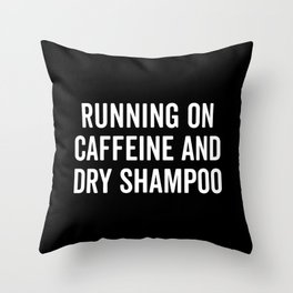 Caffeine And Dry Shampoo Funny Quote Throw Pillow