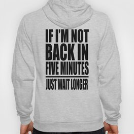 Ace Ventura - If I'm Not Back In 5 Minutes Just Wait Longer Hoody