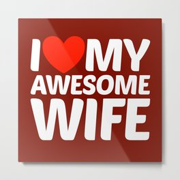 I HEART LOVE MY AWESOME WIFE (White Art) Metal Print