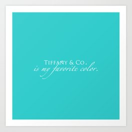 Tiffany & Co. is my favorite color Art Print