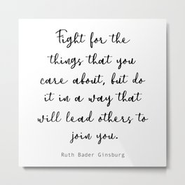 Fight for the things that you care about, but do it in a way that will lead others to join you. Metal Print