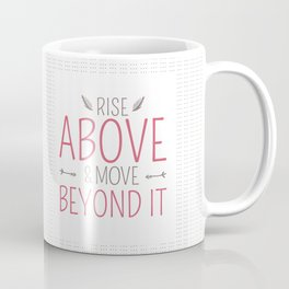 Whimsical Words of Wisdom - Rise Above and Move Beyond It Coffee Mug