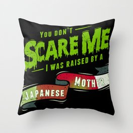 You Don't Scare Me I Was Raised By A Japanese Mother Throw Pillow