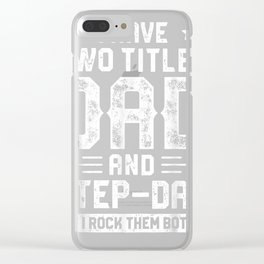 I Have Two Titles Dad And Step-Dad T shirt Fathers Day Gifts Clear iPhone Case