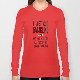 I Just Quit Gambling Long Sleeve T-shirt