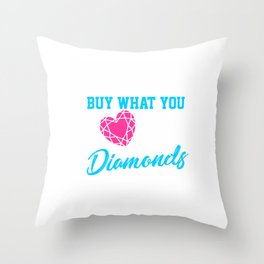 Buy what you love Diamonds Throw Pillow