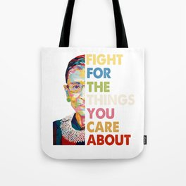 Fight for the things you care about RBG Ruth Bader Ginsburg Tote Bag