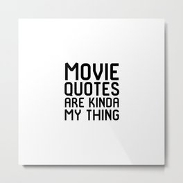 Movie Quotes Are Kinda My Thing Film School Metal Print