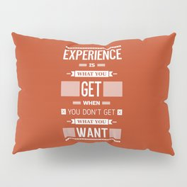 Lab No. 4 Experience is what you get when you didn't get what you wanted Quote Poster Pillow Sham