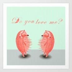 do you love me? Art Print