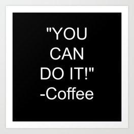 Coffee Encouragment Art Print
