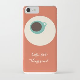 COFFEE first, things second iPhone Case