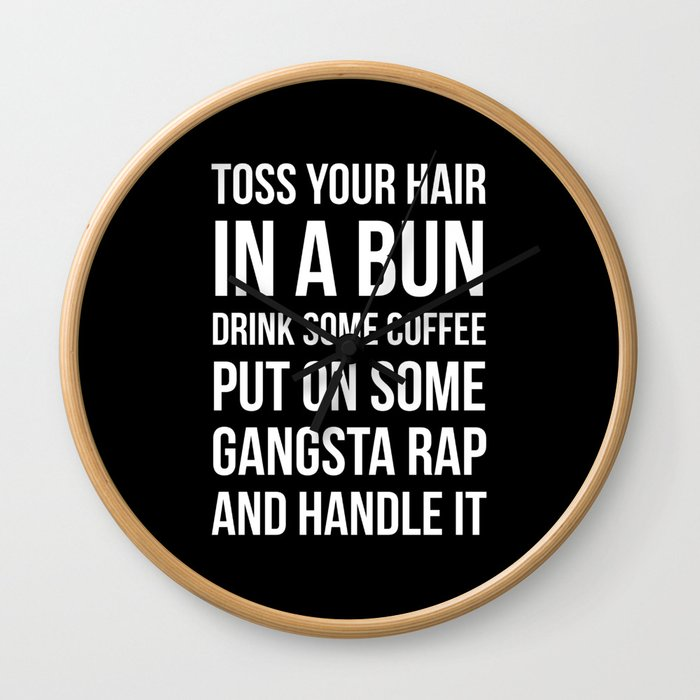 Toss Your Hair in a Bun, Coffee, Gangsta Rap & Handle It (Black) Wall Clock