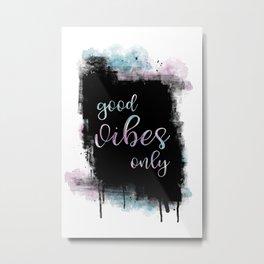 Text Art GOOD VIBES ONLY Metal Print