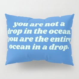 you are the entire ocean in a drop - rumi quote Pillow Sham