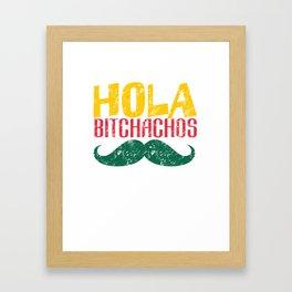 Hola Bitchachos - Cinco de Mayo Framed Art Print