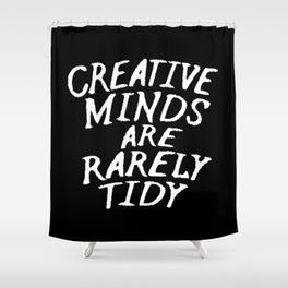 Creative Minds Are Rarely Tidy (Black & White) Shower Curtain
