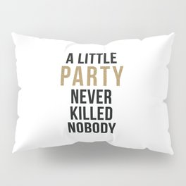 A little party never killed nobody - modern glam Pillow Sham