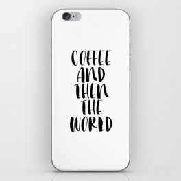Coffee and Then the World black and white modern typographic quote poster canvas wall art home decor iPhone Skin