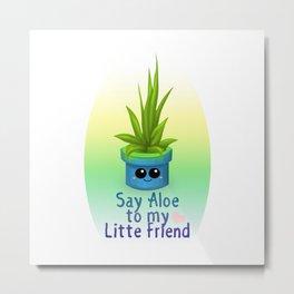 Say Aloe Metal Print