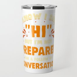 Not Prepared For A Follow Up Conversation For Introverts Travel Mug