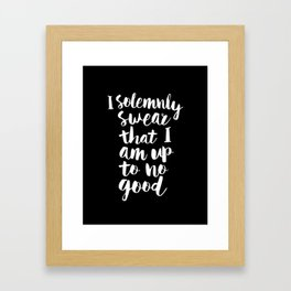 I Solemnly Swear That I Am Up to No Good black and white typography poster modern wall home decor Framed Art Print