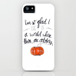 I'm So Glad I Live in a World Where there are Octobers iPhone Case