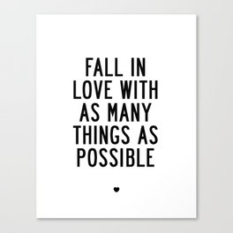 Fall in Love With as Many Things as Possible Beautiful Quotes Poster Canvas Print