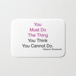 You Must Do The Thing You Think You Cannot Do. Bath Mat
