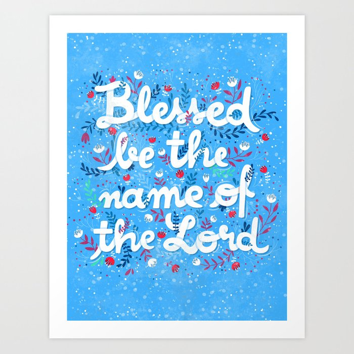 Blessed bt the name of the Lord Art Print