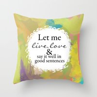 sylvia plath Throw Pillows featuring Sylvia Plath Quote: Let me live, love and say it well in good sentences by Grace