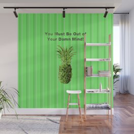You Must be Out of your Damn Mind! Wall Mural