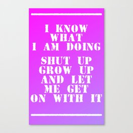 I know what I am doing Canvas Print
