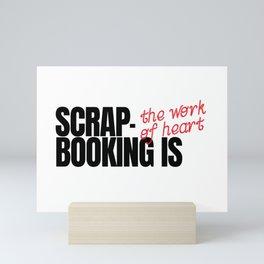 Scrapbooking Is The Work Of Heart Mini Art Print
