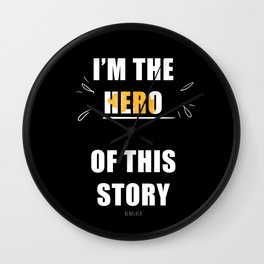I'm the Hero of this Story Wall Clock