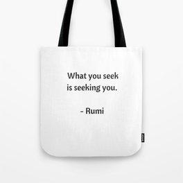 Rumi Inspirational Quotes - What you seek is seeking you Tote Bag