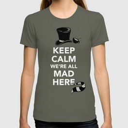 Keep Calm, We're All Mad Here T-shirt