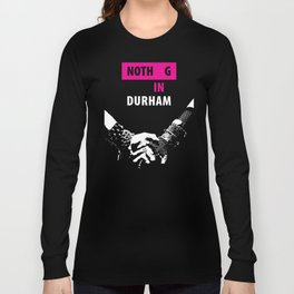 Nothing in Durham Long Sleeve T-shirt