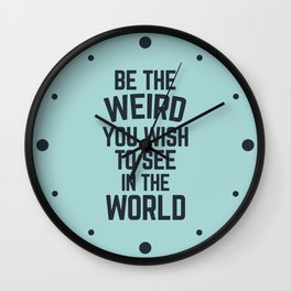 Weird In The World (Blue) Funny Quote Wall Clock