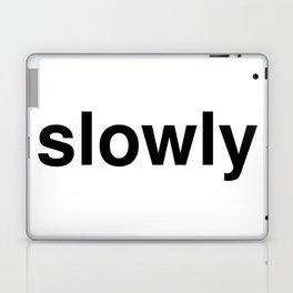 slowly Laptop & iPad Skin