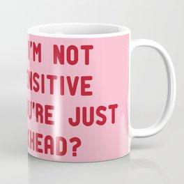 maybe i'm not too sensitive Coffee Mug