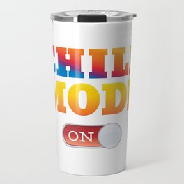 Fun Chill Mode On graphic Travel Mug